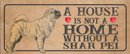 shar pei Dog Metal Sign Plaque - A House Is Not a ome without a
